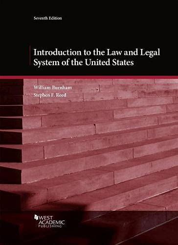 Compare Textbook Prices for Introduction to the Law and Legal System of the United States Coursebook 7 Edition ISBN 9781684675838 by Burnham, William,Reed, Stephen
