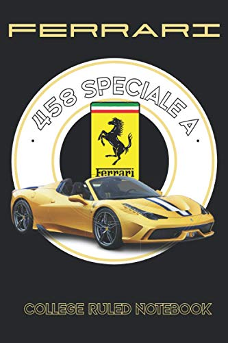 Ferrari 458 Speciale Aperta Notebook: 100 pages Supercars Journal & Diary College Ruled Notebook for Car Enthusiasts and...