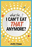 What the...? I Can't Eat THAT Anymore?: Discovering A Life Without Gluten And That A Simple Diet Switch Is Not What It Seems (The Gf Hub)