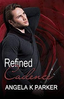 Refined Cadence: A Rockstar Secrets & Lies Romance (Motion Series Book 2) by [Angela K Parker]