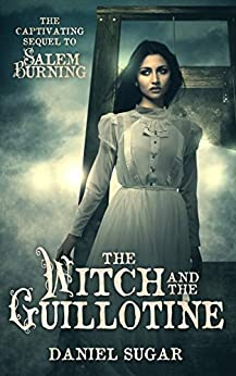 The Witch And The Guillotine (The Lives Of Lilly Parris Book 2) by [Daniel Sugar]