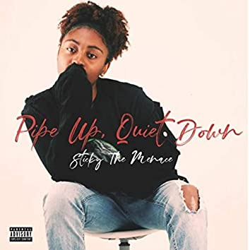 Pipe up / Quiet Down