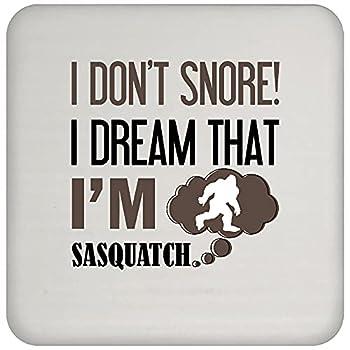 I Dont Snore I Dream Im Sasquatch Coaster