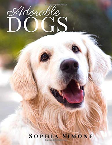 Adorable Dogs: A Beautiful Nature Picture Book Photography Coffee Table Photobook Animal Guide Book with Photos Images of Cute Puppies and Dogs.
