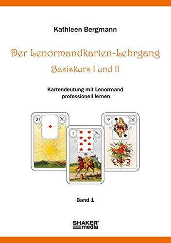 Der Lenormandkarten-Lehrgang, Basiskurs I und II: Kartendeutung mit Lenormand professionell lernen - Band 1