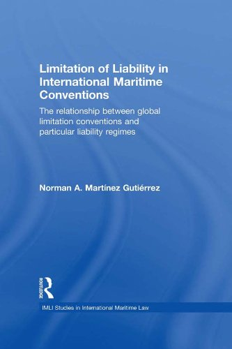 Limitation of Liability in International Maritime Conventions: The Relationship between Global Limitation Conventions and Particular Liability Regimes (IMLI Studies in International Maritime Law)