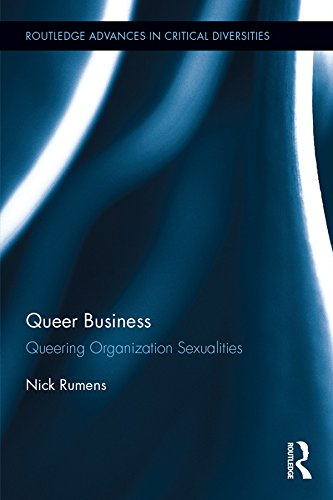 Queer Business: Queering Organization Sexualities (Routledge Advances in Critical Diversities Book 8)