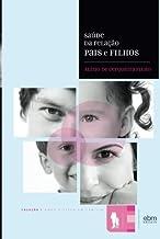 Saude da Relacao Pais e Filhos (Portuguese Edition)