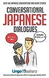 Conversational Japanese Dialogues: Over 100 Japanese Conversations and Short Stories (Conversational Japanese Dual Language Books Book 1)
