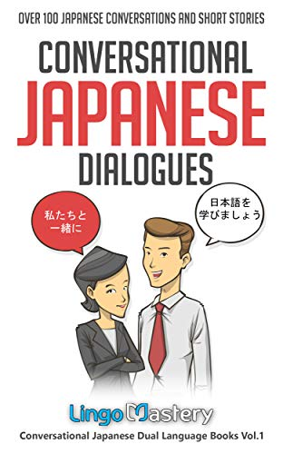 Conversational Japanese Dialogues: Over 100 Japanese Conversations and Short Stories (Conversational Japanese Dual Language Books Book 1)