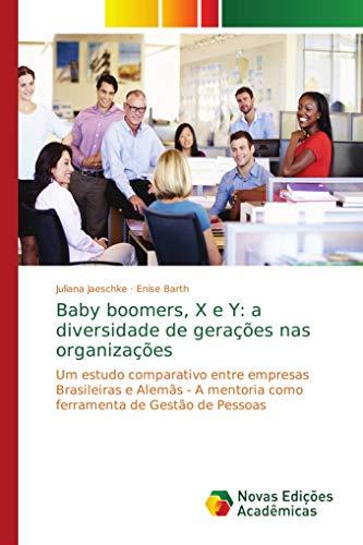 Baby boomers, X e Y: a diversidade de gerações nas organizações: Um estudo comparativo entre empresas Brasileiras e Alemãs - A mentoria como ferramenta de Gestão de Pessoas