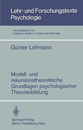 Modell- und Rekursionstheoretische Grundlagen Psychologischer Theorienbildung (Lehr- und Forschungstexte Psychologie (14), Band 14)