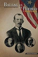 Balsac vs El Pueblo de Puerto Rico: Su historia; sus protagonistas (Spanish Edition)