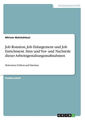Job Rotation, Job Enlargement und Job Enrichment. Sinn und Vor- und Nachteile dieser Arbeitsgestaltungsmaßnahmen: Motivation, Volition und Emotion
