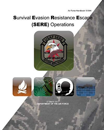 Air Force Handbook 10-644 Survival Evasion Resistance Escape (SERE) Operations: AF Handbook 10-644 | Black & White Paperback Print | Updated version