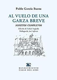 Al vuelo de una garza breve: Sonetos completos par Pablo García Baena