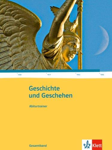 Geschichte und Geschehen Gesamtband. Allgemeine Ausgabe Gymnasium: Abiturtrainer Klasse 10-13 (Geschichte und Geschehen Oberstufe)