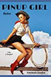 """RETRO PINUP GIRL Notebook Journal """"The Cowgirl"""": Sexy Retro notebook/journal - Cover image from the golden age of Pinup cards poster and magazines - 120 lined pages - fun gift idea"""