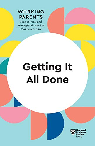 Getting It All Done (HBR Working Parents Series)