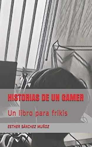 HISTORIAS DE UN GAMER: Un libro para frikis