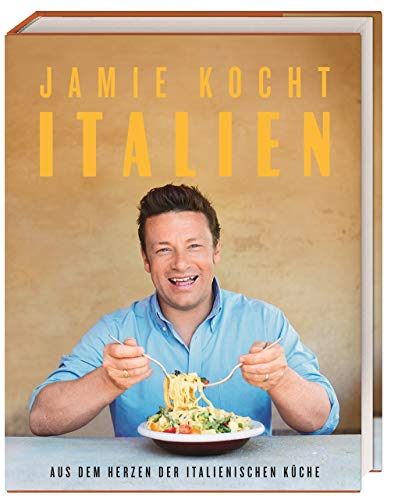 Jamie kocht Italien: Aus dem Herzen der italienischen Küche