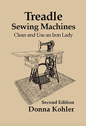 Treadle Sewing Machines: Clean and Use an Iron Lady (English Edition)