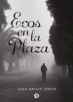 Ecos en la plaza (Spanish Edition) by [Juan Emilio Junco]