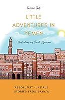 Little Adventures in Yemen: Absolutely (Un)True stories from Sana'a