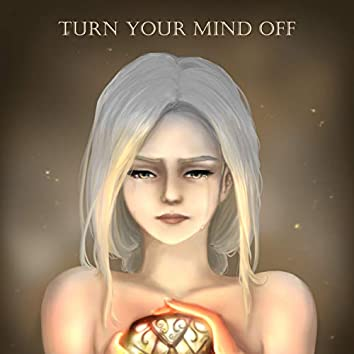 Turn Your Mind Off
