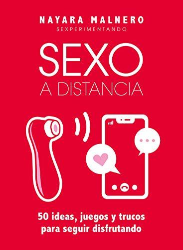 Sexo a distancia: 50 ideas, juegos y trucos para seguir disfrutando (Guías ilustradas)