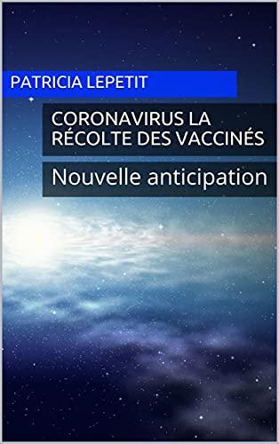 Couverture du livre Coronavirus La récolte des vaccinés: Nouvelle anticipation