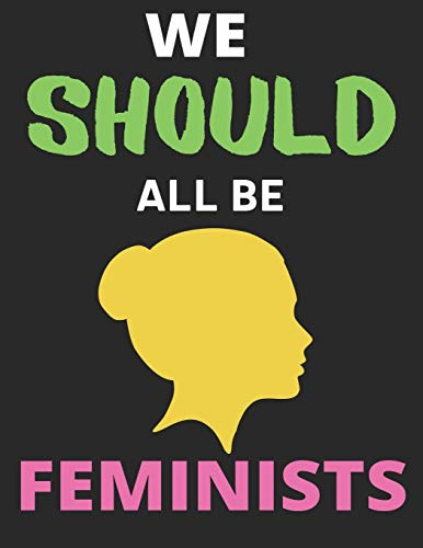 We Should All Be Feminists: Lined Journal Notebook (8.5 X 11 Inches) - 120 Pages, Notebook Journal for Men Women and Girls