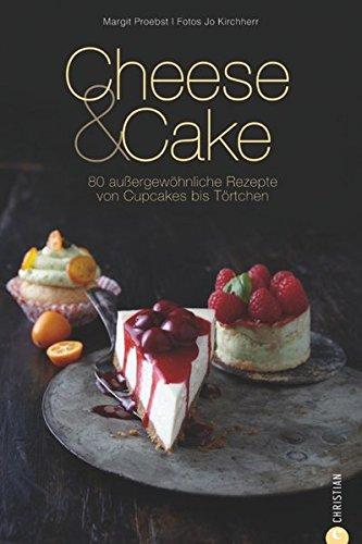 Cheese & Cake: 80 außergewöhnliche Rezepte von Cupcakes bis Törtchen (Cook & Style)