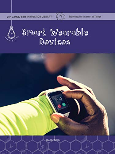 Smart Wearable Devices (21st Century Skills Innovation Library: Exploring the Internet of Things) (English Edition)