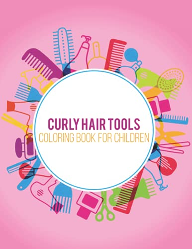 Curly Hair Tools Coloring Book For Children: Drawing Books For Kids Ages 4-8 Curly Hair Lover With Instruments Hairstyle Salon Accessories