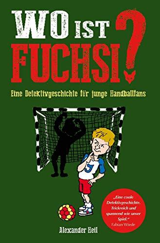 Wo ist Fuchsi?: Eine Detektivgeschichte für junge Handballfans
