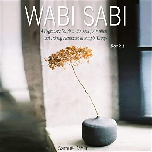 Wabi Sabi: A Beginner's Guide to the Art of Simplicity and Taking Pleasure in Simple Things. Book 1 Titelbild