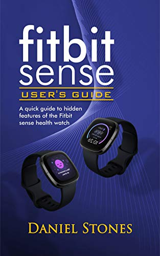 Fitbit Sense User's Guide: A Quick Guide to Hidden Features of the Fitbit Sense Health Watch