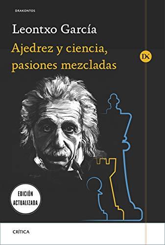 Ajedrez y ciencia, pasiones mezcladas: Prólogo de José Antonio Marina (Drakontos)