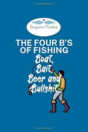 Composition Notebook: the four bs of fishing boat bait beer and bullshit - 50 sheets, 100 pages - 6 x 9 inches