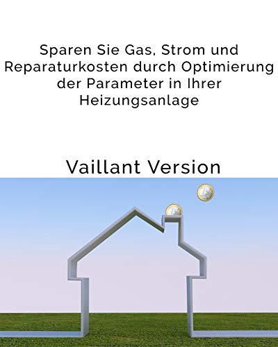 Einfache Anleitung für eine bessere Effizienz Ihrer Vaillant Gas-Brennwerttherme: Sparen Sie Gas, Strom und Reparaturkosten