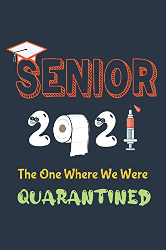 Seniors 2021 The One Where We Were Quarantined Journal: Quarantine Graduation Decorations 2021 Gift Novelty Idea For All Grade, Funny Journal On ... , High School, Great alternative to a Card
