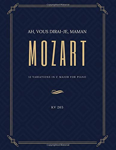 Ah vous dirai-je Maman - 12 Variations in C Major for Piano – MOZART - KV 265: Teach Yourself How to Play. Popular, Classical Song for Adults, Kids, ... – BIG Notes - Sheet Music Easy - Intermediate