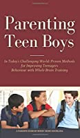 Parenting Teen Boys in Today's Challenging World: Proven Methods for Improving Teenagers Behaviour with Whole Brain Training