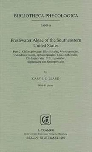 Freshwater Algae of the Southeastern United States: Chlorophyceae: Ulotrichales, Microsporales, Cylindrocapsales, Sphaeropleales, Chaetophorales, ... (Bibliotheca Phycologica, Band 83)