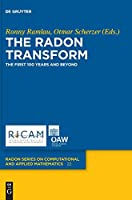 The Radon Transform: The First 100 Years and Beyond (Radon Series on Computational and Applied Mathematics)