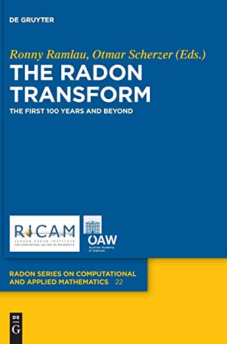 The Radon Transform: The First 100 Years and Beyond (Radon Series on Computational and Applied Mathematics, Band 22)