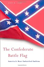 The Confederate Battle Flag: America's Most Embattled Emblem