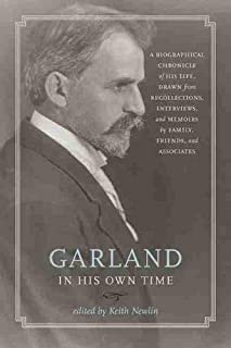 Garland in His Own Time: A Biographical Chronicle of His Life, Drawn from Recollections, Interviews and Memoirs by Family,...