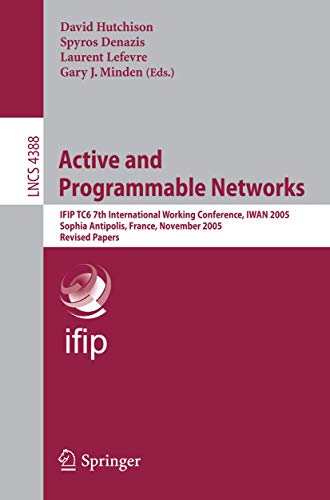 Active and Programmable Networks: I.F.I.P. T.C.6 7th International Working Conference, I.W.A.N. 2005, Sophia Antipolis, France, November 21-23, 2005, ... Notes in Computer Science (4388), Band 4388)